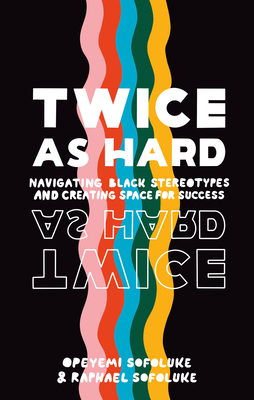 Twice As Hard: Navigating Black Stereotypes and Creating Space For Success Cover Image