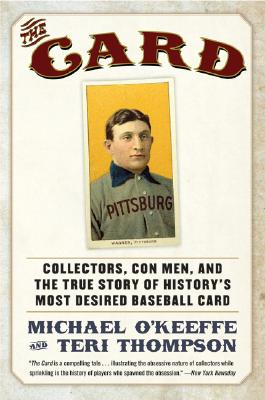 The Card: Collectors, Con Men, and the True Story of History's Most Desired Baseball Card Cover Image