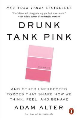 Drunk Tank Pink: And Other Unexpected Forces That Shape How We Think, Feel, and Behave Cover Image
