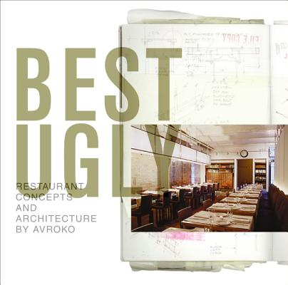 Best Ugly: Restaurant Concepts and Architecture by AvroKO Cover Image