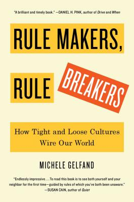 Rule Makers, Rule Breakers: How Tight and Loose Cultures Wire Our World Cover Image