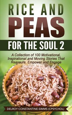 Rice and Peas For The Soul (2): A Collection of 100 Motivational, Inspirational and Moving Stories That Reassure, Empower and Engage Cover Image