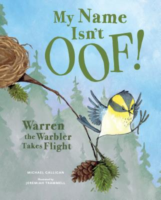 My Name Isn't Oof!: Warren the Warbler Takes Flight Cover Image