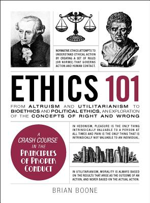 Ethics 101: From Altruism and Utilitarianism to Bioethics and Political Ethics, an Exploration of the Concepts of Right and Wrong (Adams 101) Cover Image