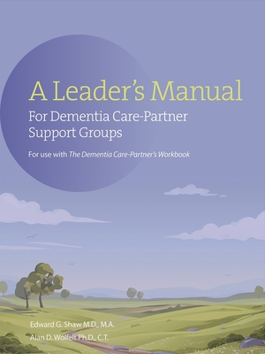 A Leader's Manual for Dementia Care-Partner Support Groups Cover Image