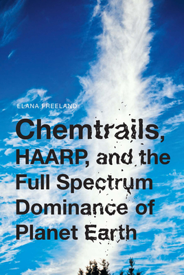 Chemtrails, HAARP, and the Full Spectrum Dominance of Planet Earth Cover Image