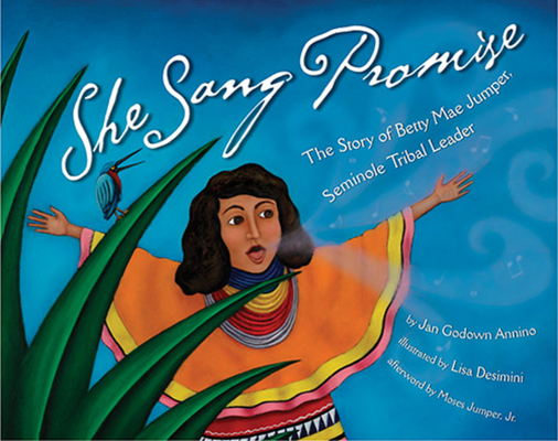 She Sang Promise: The Story of Betty Mae Jumper, Seminole Tribal Leader Cover Image
