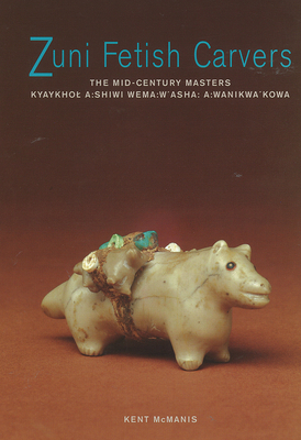 Zuni Fetish Carvers: The Mid-Century Masters: The Mid-Century Masters  Cover Image