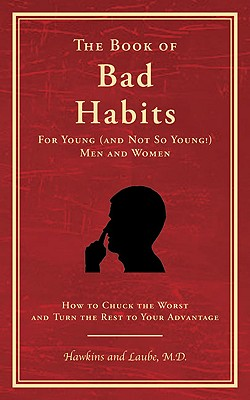 The Book of Bad Habits for Young (and Not So Young!) Men and Women: How to Chuck the Worst and Turn the Rest to Your Advantage Cover Image