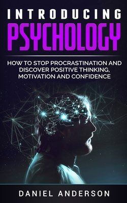 Introducing Psychology: How to Stop Procrastination and Discover Positive Thinking, Motivation and Confidence Cover Image