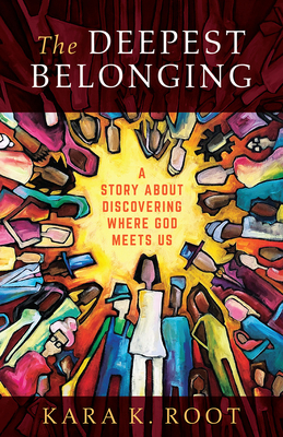 The Deepest Belonging: A Story about Discovering Where God Meets Us Cover Image