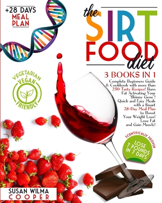 The Sirtfood Diet: 3 Books in 1: Complete Beginners Guide & Cookbook with more than 250 Tasty Recipes! Burn Fat Activating Your