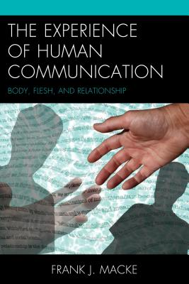 The Experience of Human Communication: Body, Flesh, and Relationship Cover Image