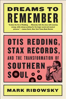 Dreams to Remember: Otis Redding, Stax Records, and the Transformation of Southern Soul Cover Image