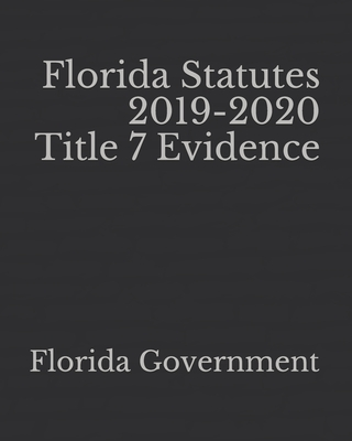 Florida Statutes 2019-2020 Title 7 Evidence Cover Image