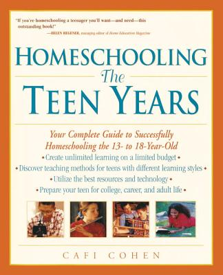 Homeschooling: The Teen Years: Your Complete Guide to Successfully Homeschooling the 13- To 18- Year-Old Cover Image