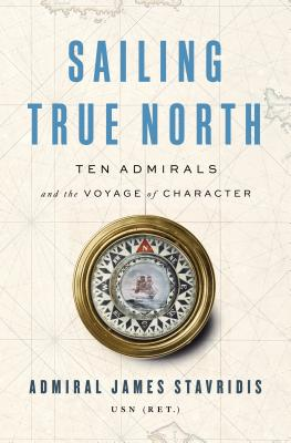 Sailing True North: Ten Admirals and the Voyage of Character Cover Image