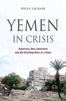 Yemen in Crisis: Autocracy, Neo-Liberalism and the Disintegration of a State Cover Image