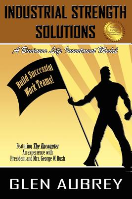 Cover for Industrial Strength Solutions Build Successful Work Teams!
