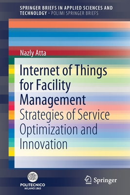 Internet of Things for Facility Management: Strategies of Service Optimization and Innovation Cover Image