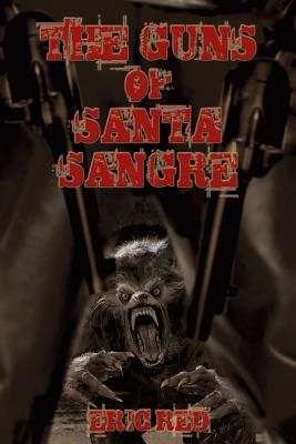 The Guns of Santa Sangre (Men Who Walk Like Wolves #1) Cover Image