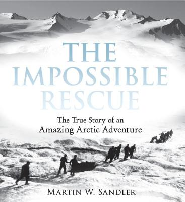 The Impossible Rescue: The True Story of an Amazing Arctic Adventure Cover Image