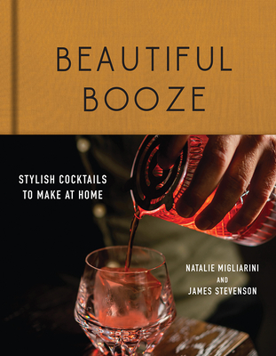 Beautiful Booze: Stylish Cocktails to Make at Home Cover Image