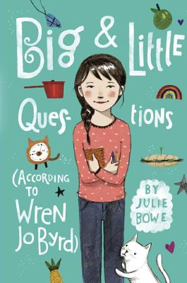 Big & Little Questions (According to Wren JoByrd) by Julie Bowe