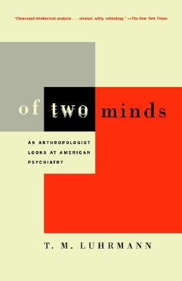 Of Two Minds: An Anthropologist Looks at American Psychiatry Cover Image