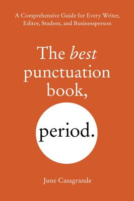 The Best Punctuation Book, Period: A Comprehensive Guide for Every Writer, Editor, Student, and Businessperson Cover Image