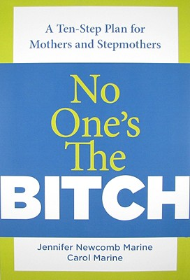 No One's the Bitch: A Ten-Step Plan for the Mother and Stepmother Relationship Cover Image