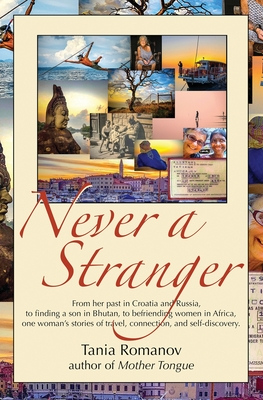 Never a Stranger: From her past in Croatia and Russia, to finding a son in Bhutan, to befriending women in Africa, one woman's stories o Cover Image