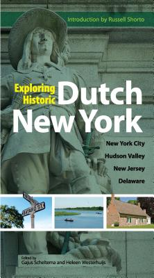 Exploring Historic Dutch New York: New York City * Hudson Valley * New Jersey * Delaware Cover Image