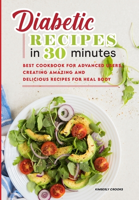 Diabetic Recipes in 30 Minutes: Gorgeous Diabetic Recipes, Super Easy to Prepare for Busy People. Quick Meals in 30 Minutes for Improve your Health! Cover Image