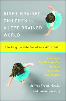 Right-Brained Children in a Left-Brained World: Unlocking the Potential of Your ADD Child Cover Image