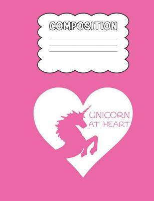 Unicorn At Heart Composition: Pink Composition Notebook Wide Ruled 7.5 x 9.7 in, 120 pages book for girls, school kids, students and teachers Cover Image