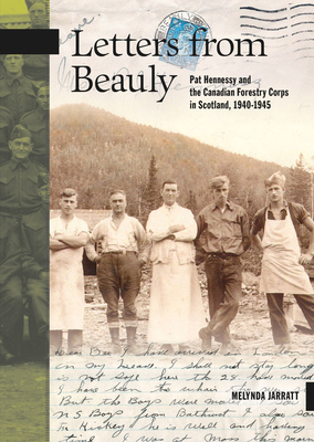 Letters from Beauly: Pat Hennessy and the Canadian Forestry Corps in Scotland, 1940-1945 (New Brunswick Military Heritage #23) Cover Image