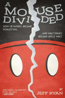 A Mouse Divided: How Ub Iwerks Became Forgotten, and Walt Disney Became Uncle Walt Cover Image