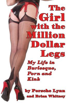 The Girl with the Million-Dollar Legs: My Life in Burlesque, Porn and Kink Cover Image