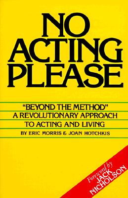 No Acting Please: A Revolutionary Approach to Acting and Living Cover Image