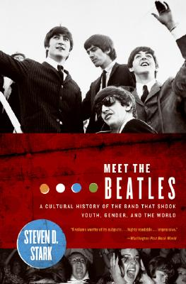 Meet the Beatles: A Cultural History of the Band That Shook Youth, Gender, and the World Cover Image