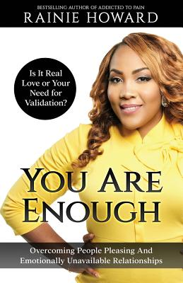 You Are Enough: Is It Love or Your Need for Validation?: Overcoming People Pleasing And Emotionally Unavailable Relationships Cover Image