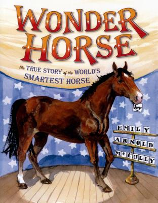 Cover Image for Wonder Horse: The True Story of the World's Smartest Horse