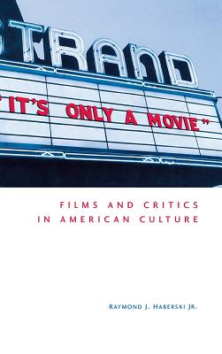 Cover for It's Only a Movie! Films and Critics in American Culture