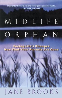 Midlife Orphan: Facing Life's Changes Now That Your Parents Are Gone Cover Image