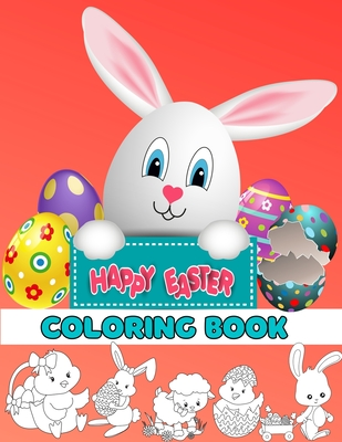 Happy Easter Coloring Book For Kids Ages 4-8: Easter Egg Coloring Book for Children &Teens Funny Happy Easter Coloring Book for Boys and Girls with Un Cover Image