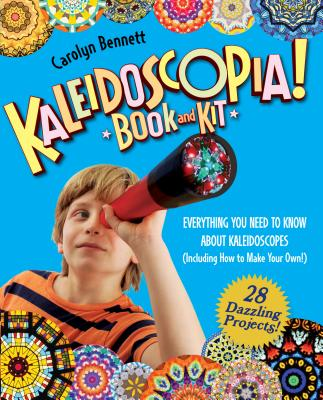 Kaleidoscopia! Book and Kit: Everything You Need to Know About Kaleidoscopes (Including How to Make Your Own!) Cover Image
