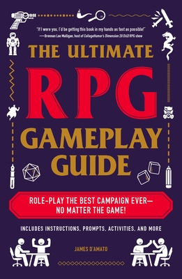 The Ultimate RPG Gameplay Guide: Role-Play the Best Campaign Ever—No Matter the Game! (The Ultimate RPG Guide Series ) Cover Image