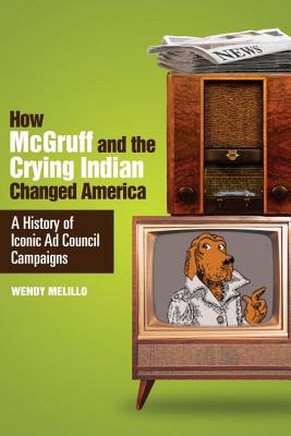 How McGruff and the Crying Indian Changed America: A History of Iconic Ad Council Campaigns Cover Image