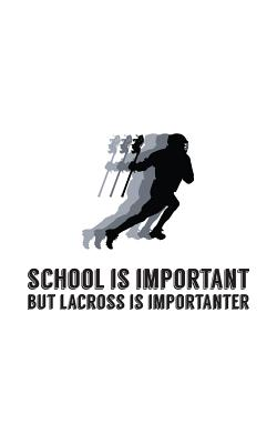 School is Important But Lacross is Importanter: School Education is Important But Lacrosse is Importanter Notebook - Funny Doodle Diary Book Gift Idea Cover Image
